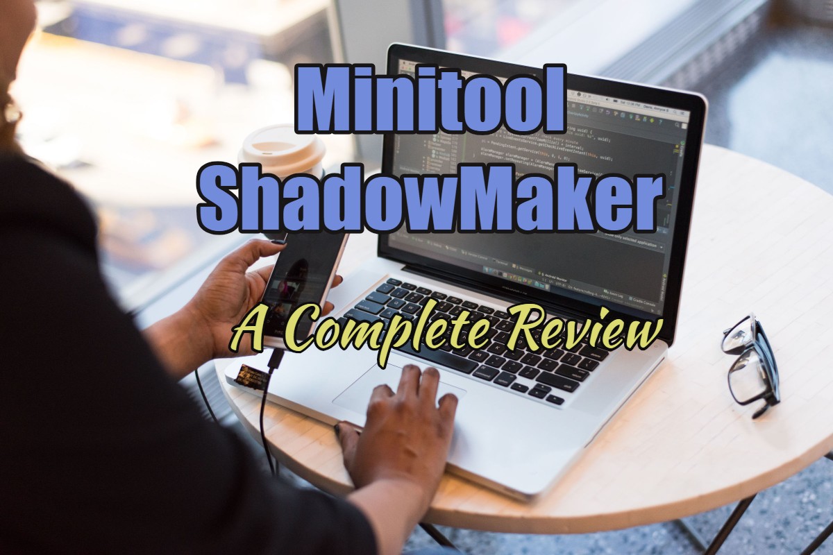 MiniTool ShadowMaker review: Backup And Sync The Data On Your Desktop Easily